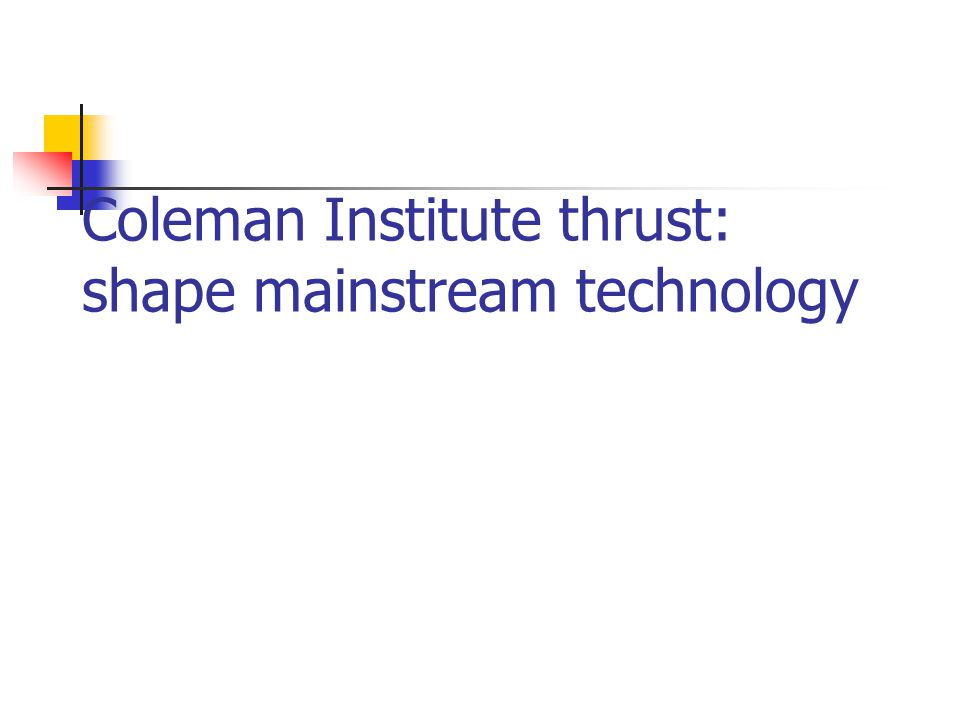 Coleman Institute thrust: shape mainstream technology