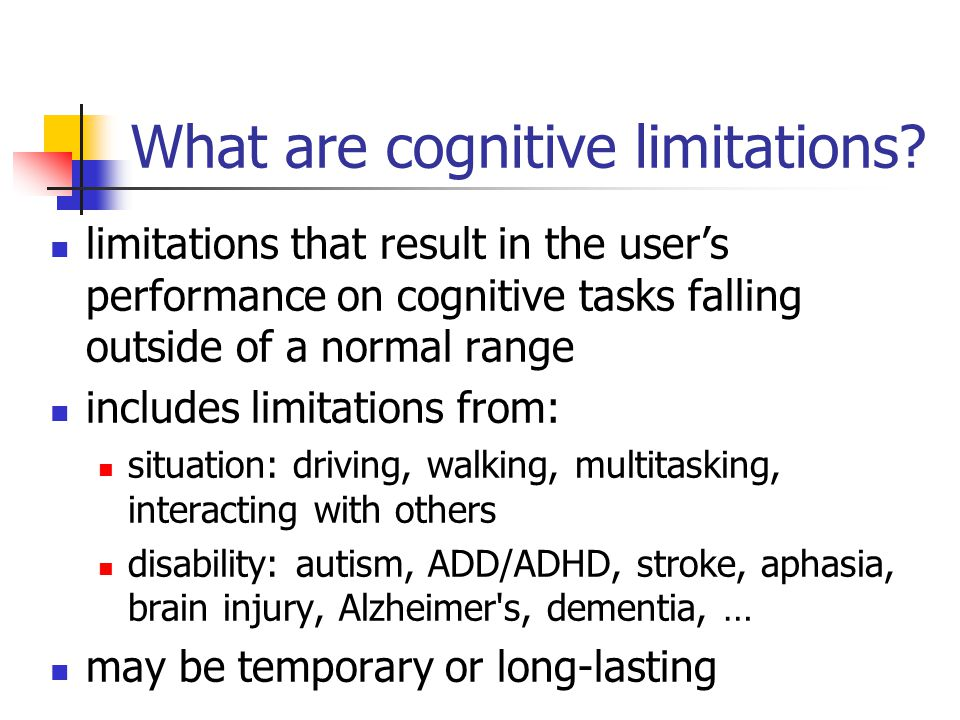 What are cognitive limitations? limitations that result in the user's performance on cognitive tasks falling outside of a normal range includes limita