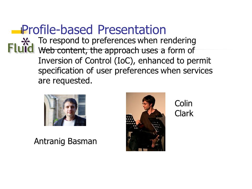 Profile-based Presentation To respond to preferences when rendering Web content, the approach uses a form of Inversion of Control (IoC), enhanced to permit specification of user preferences when services are requested.