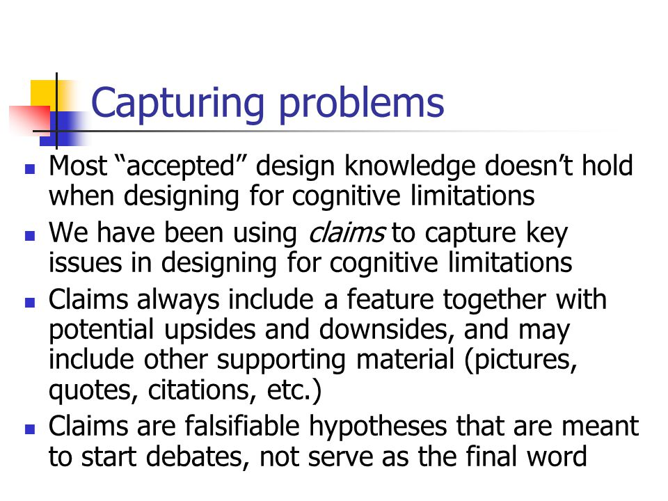 From problems to solutions The first activity examined widely-used interfaces through the perspective of a person with a cognitive limitation  a new perspective, new knowledge The afternoon activity will apply our collective knowledge to design problems  deeper understanding of key questions, appreciation for future directions