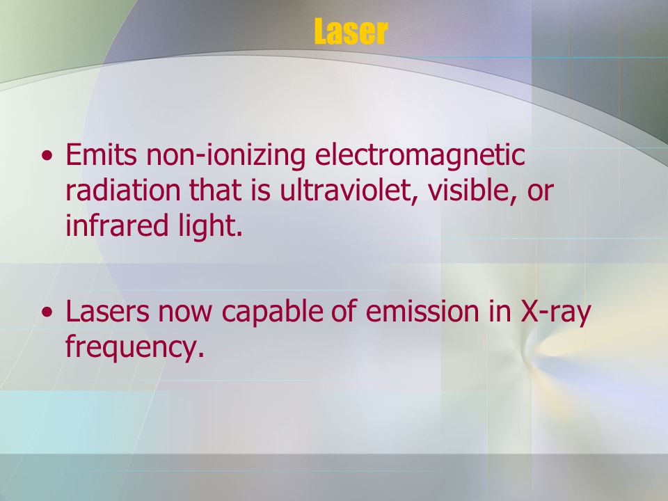 Laser Emits non-ionizing electromagnetic radiation that is ultraviolet, visible, or infrared light.