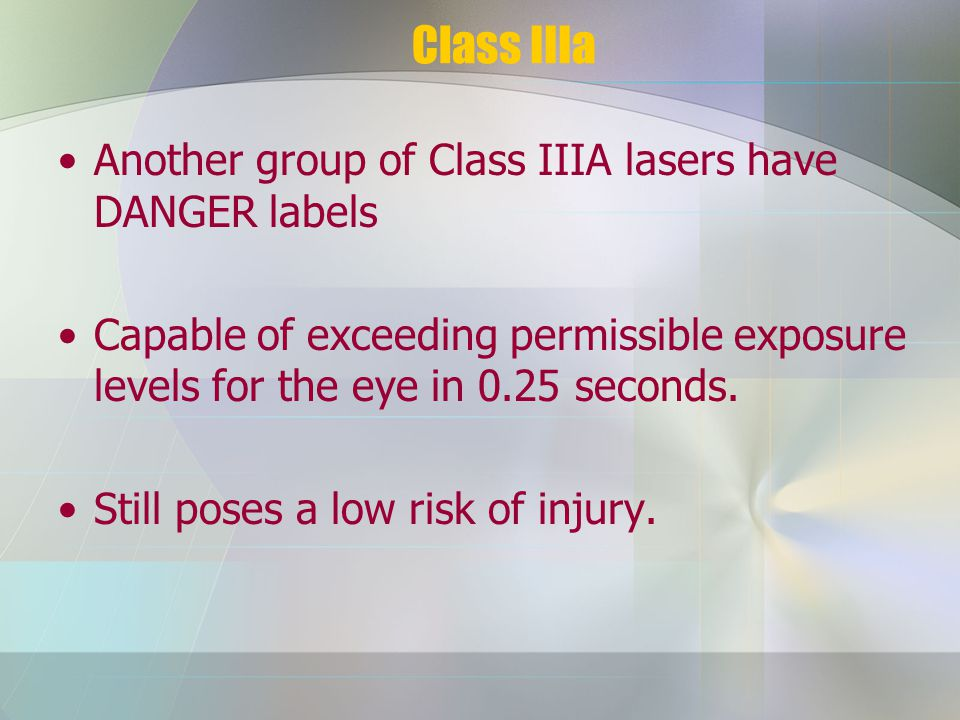 Class IIIa Another group of Class IIIA lasers have DANGER labels Capable of exceeding permissible exposure levels for the eye in 0.25 seconds.