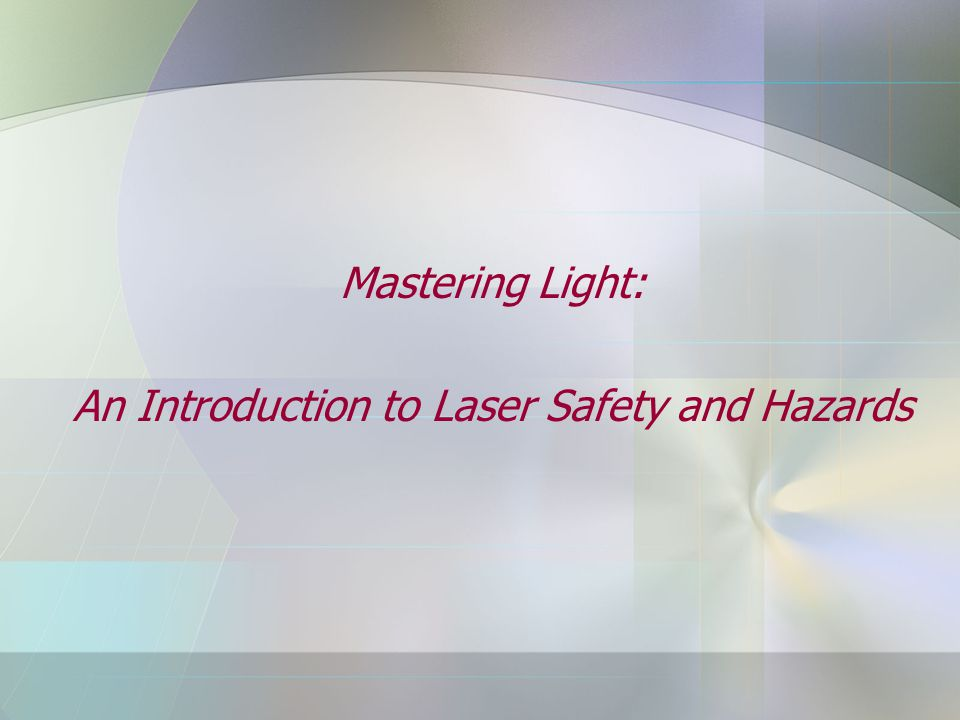 Mastering Light: An Introduction to Laser Safety and Hazards