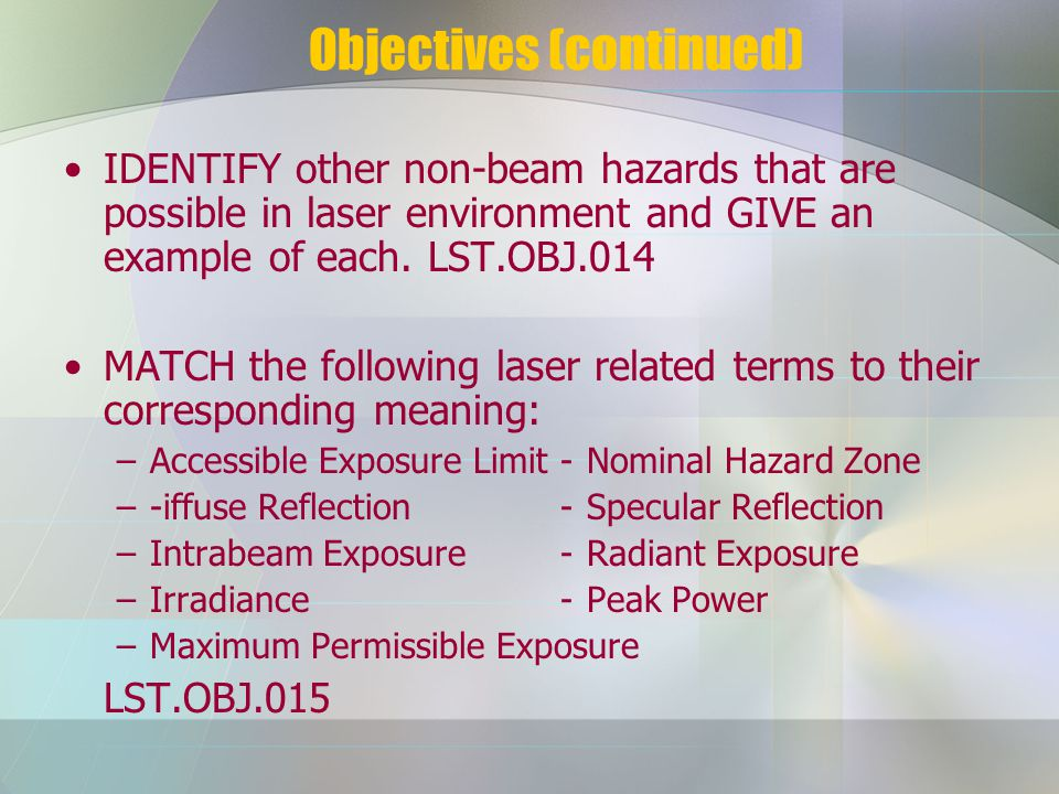 Objectives (continued) IDENTIFY other non-beam hazards that are possible in laser environment and GIVE an example of each.