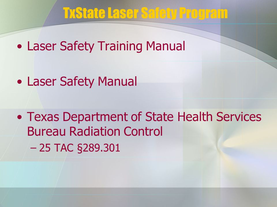 TxState Laser Safety Program Laser Safety Training Manual Laser Safety Manual Texas Department of State Health Services Bureau Radiation Control –25 TAC §289.301