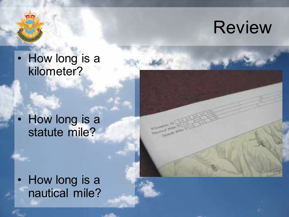 Review How long is a kilometer? How long is a statute mile? How long is a nautical mile?