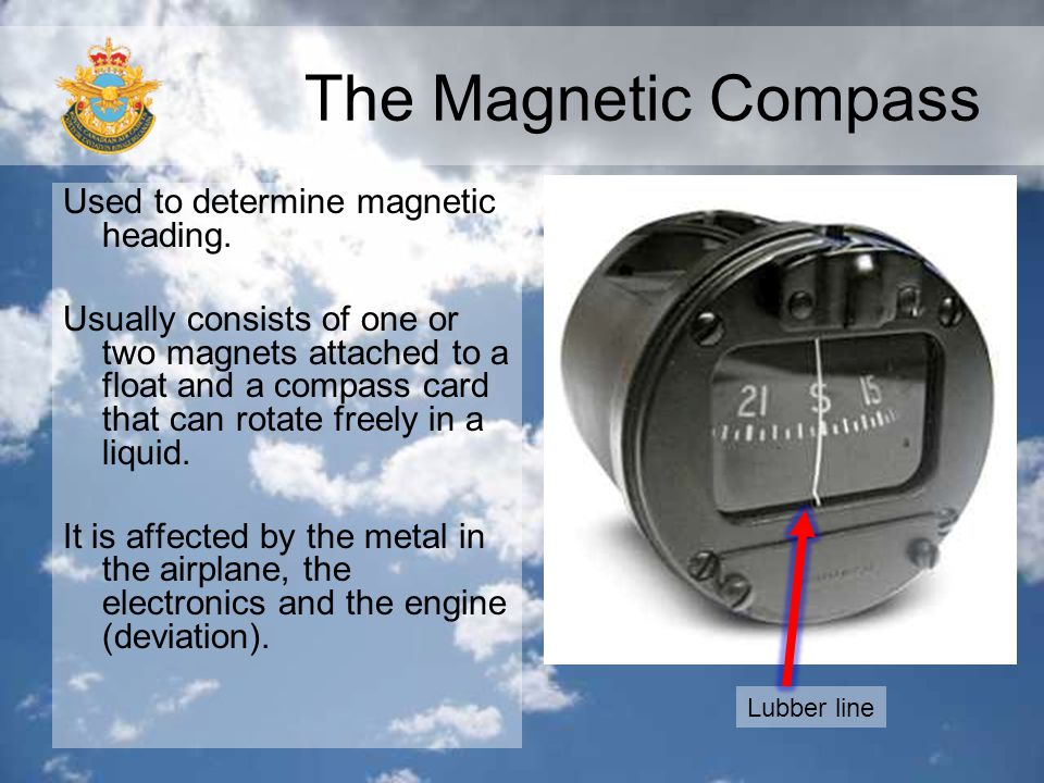 The Magnetic Compass Used to determine magnetic heading. Usually consists of one or two magnets attached to a float and a compass card that can rotate