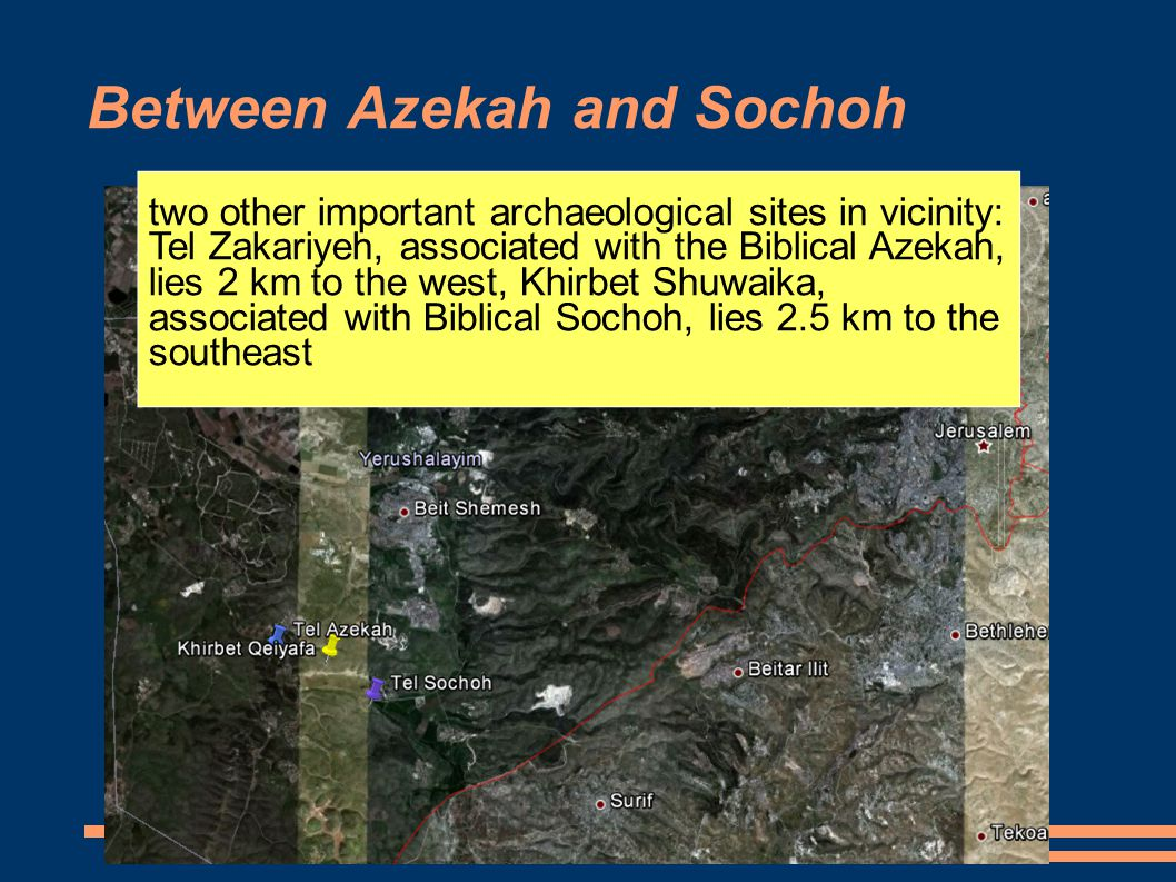 Between Azekah and Sochoh two other important archaeological sites in vicinity: Tel Zakariyeh, associated with the Biblical Azekah, lies 2 km to the w