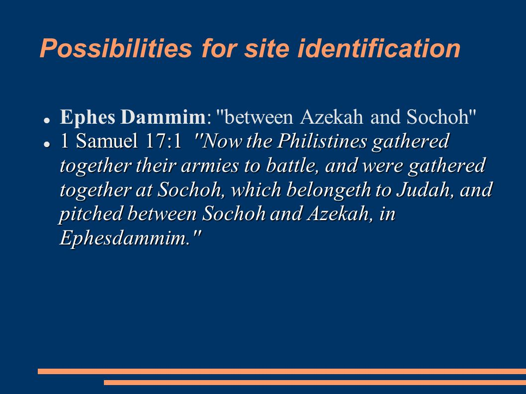 Possibilities for site identification Ephes Dammim: ''between Azekah and Sochoh'' 1 Samuel 17:1 ''Now the Philistines gathered together their armies t