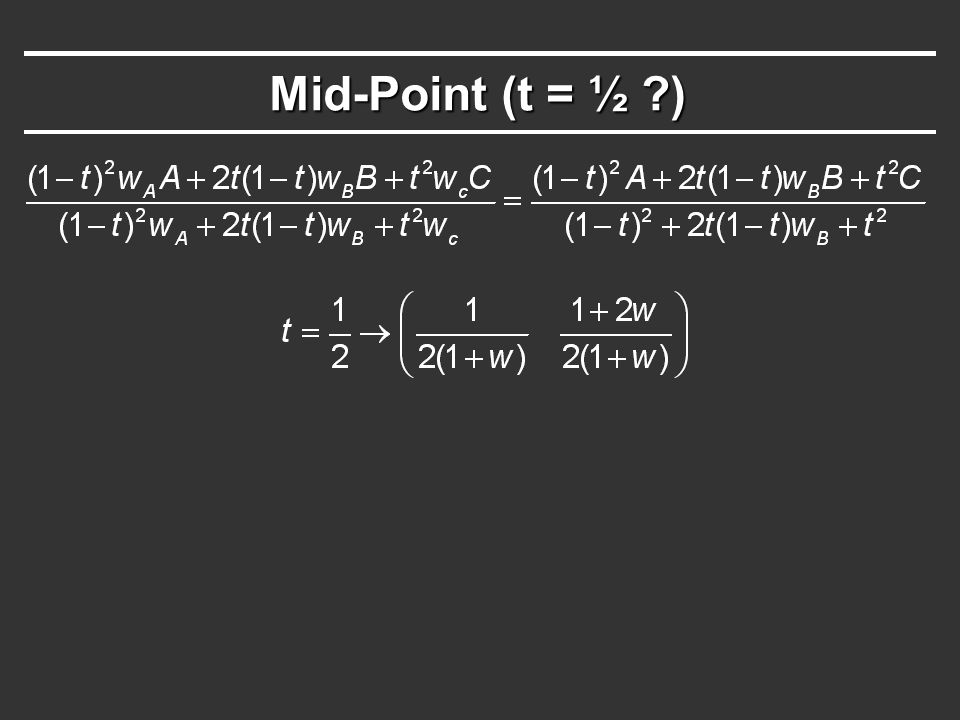 Mid-Point (t = ½ )