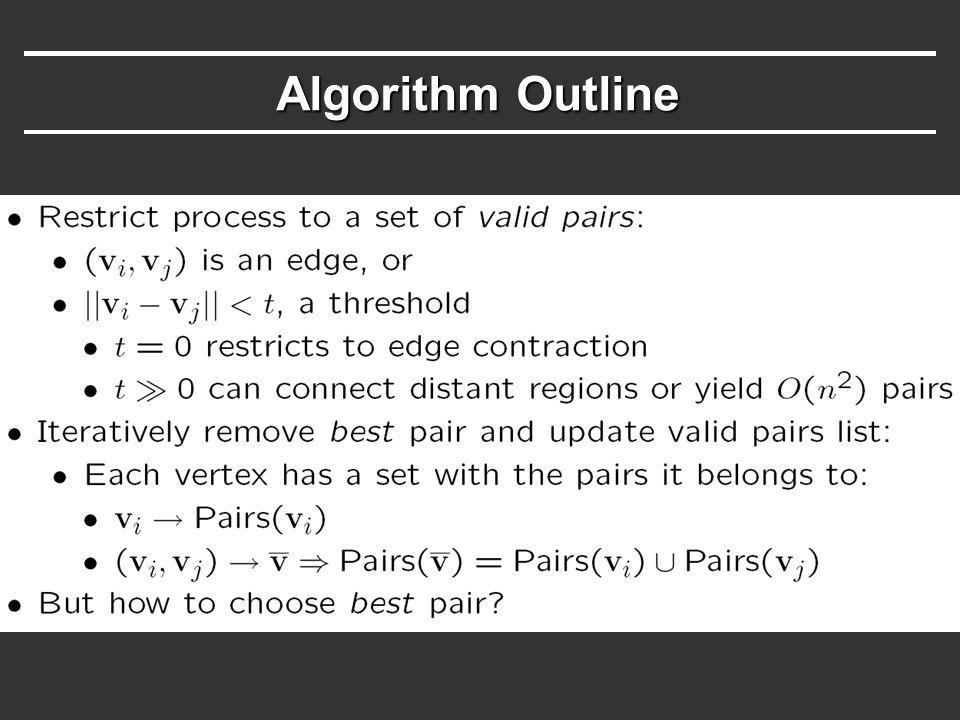 Quadric Error Metrics  Based on point-to-plane distance  Better quality than point-to-point a b c dadadada dbdbdbdb dcdcdcdc