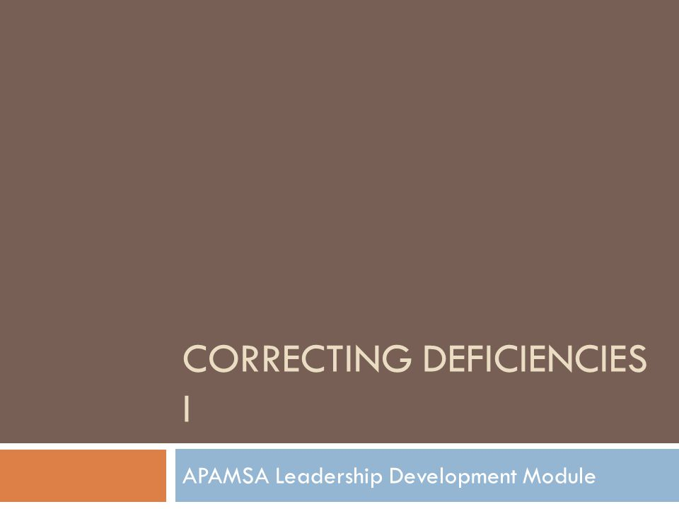 CORRECTING DEFICIENCIES I APAMSA Leadership Development Module