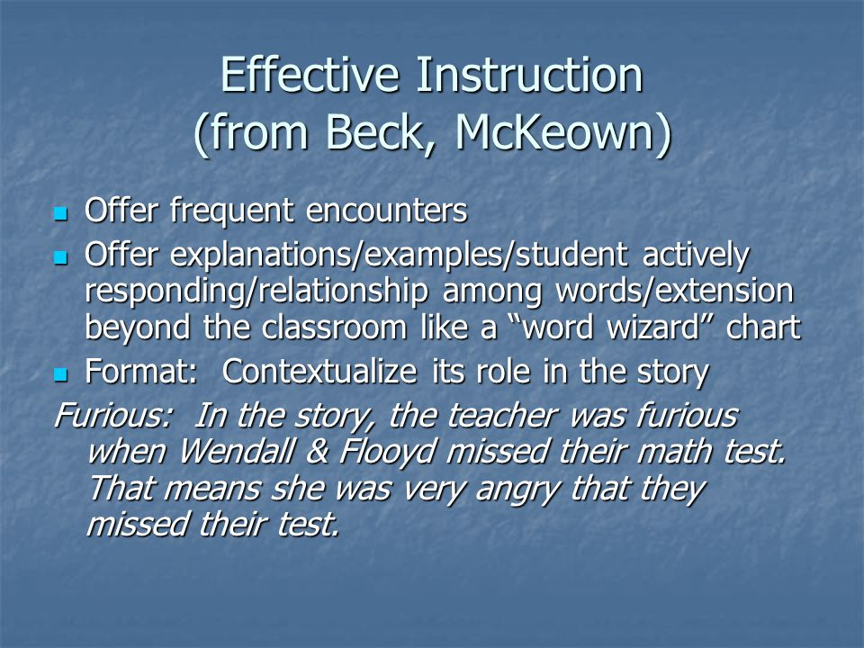 Effective Instruction (from Beck, McKeown) Offer frequent encounters Offer frequent encounters Offer explanations/examples/student actively responding