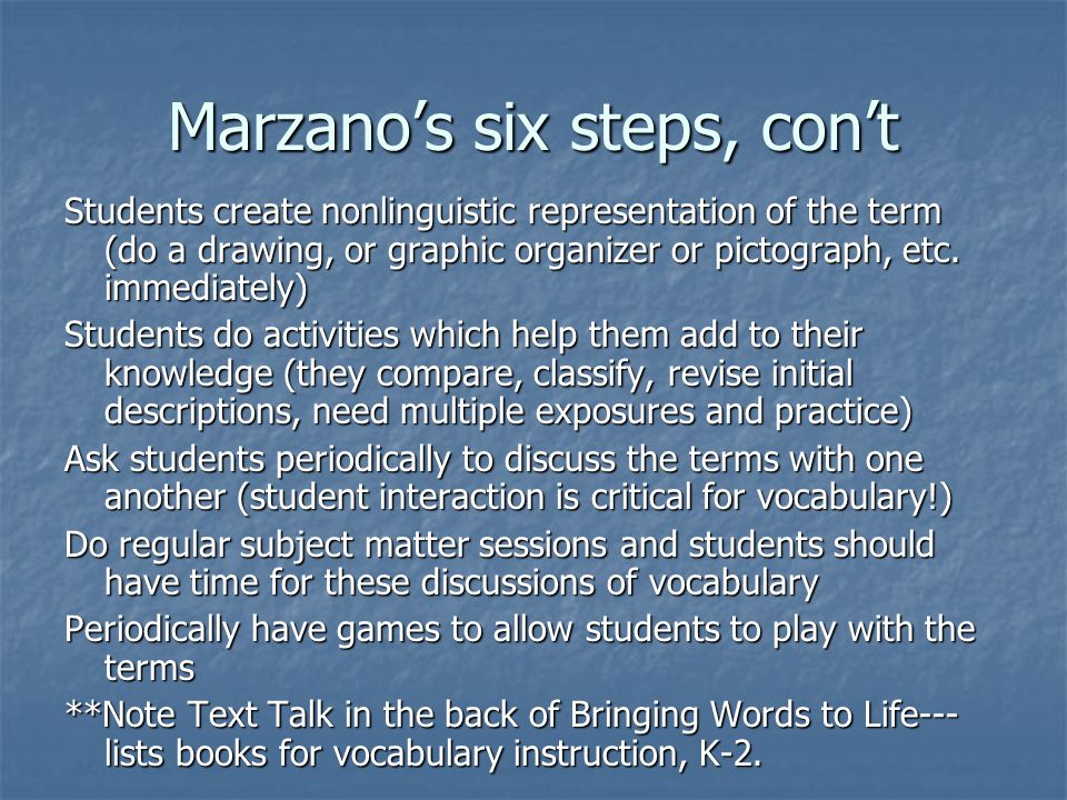 Marzano's six steps, con't Students create nonlinguistic representation of the term (do a drawing, or graphic organizer or pictograph, etc. immediatel