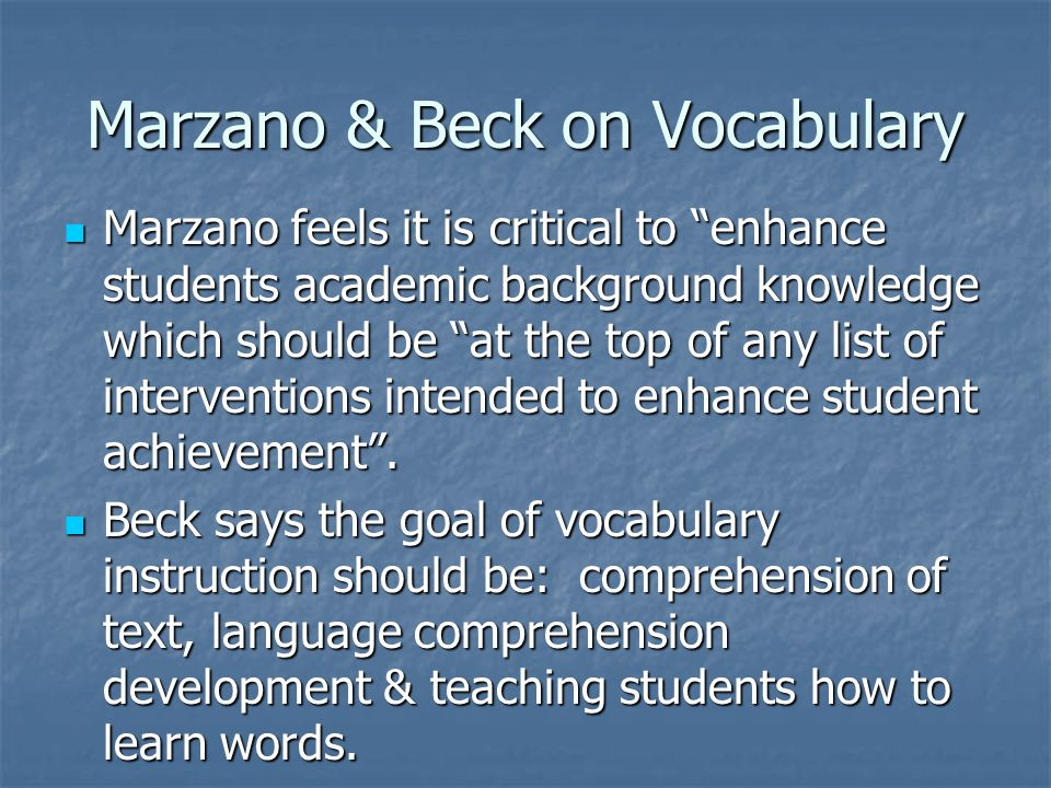 """Marzano & Beck on Vocabulary Marzano feels it is critical to """"enhance students academic background knowledge which should be """"at the top of any list o"""