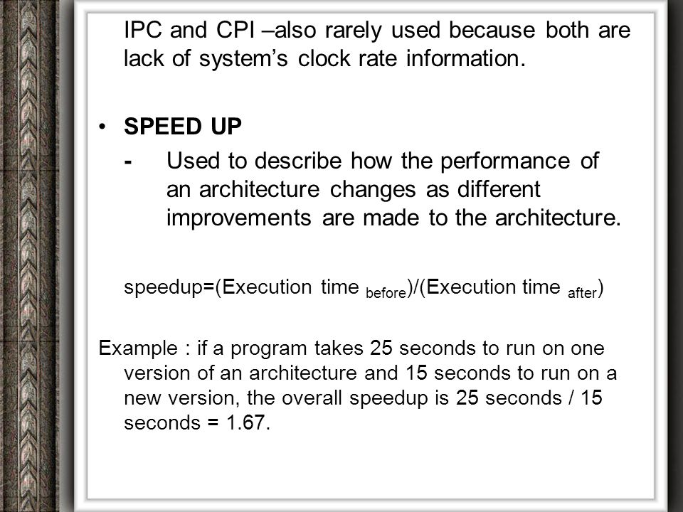 Amdahl's Law Amdahl's Law: Make the common case (frequently used task) faster.