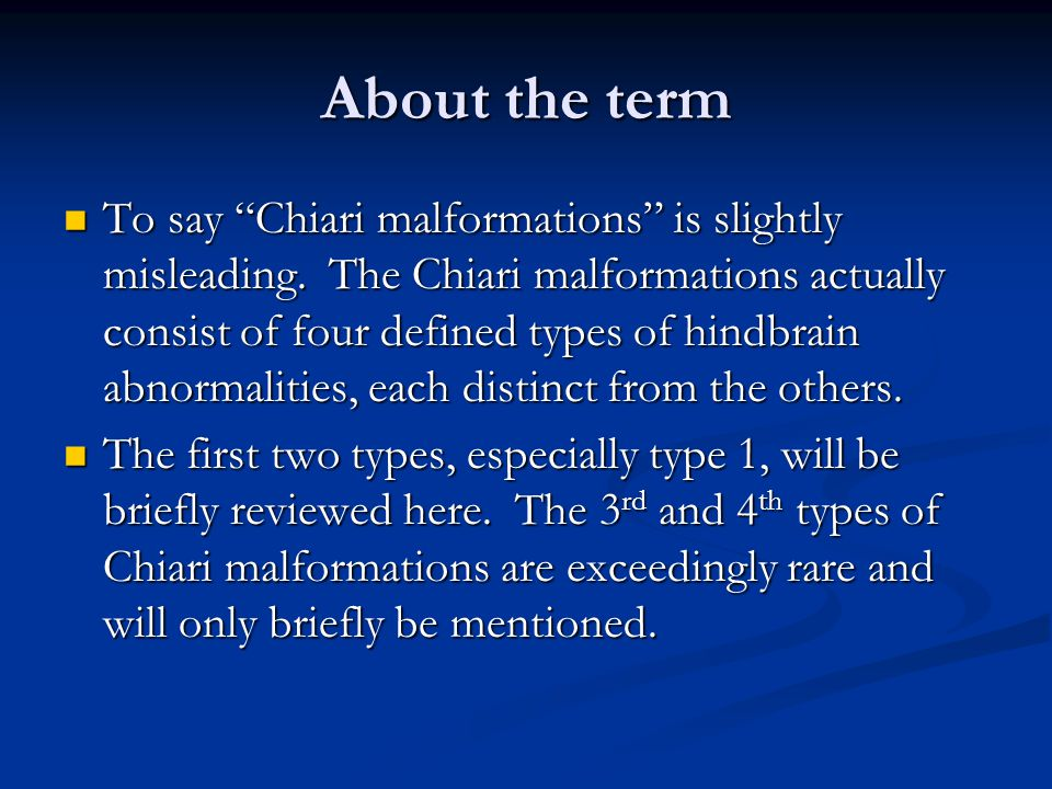 About the term To say Chiari malformations is slightly misleading.