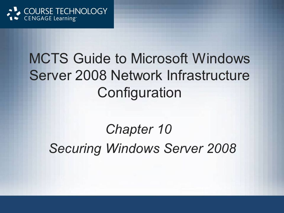 Chapter 10 Securing Windows Server 2008 MCTS Guide to Microsoft Windows Server 2008 Network Infrastructure Configuration
