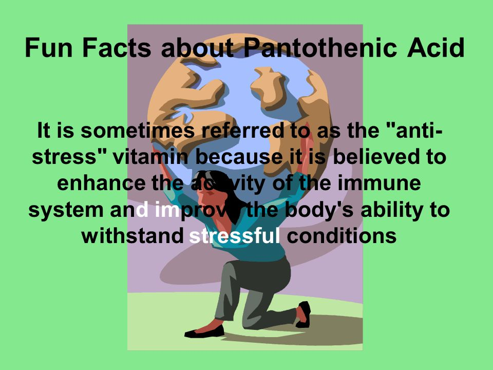 Fun Facts about Pantothenic Acid It is sometimes referred to as the