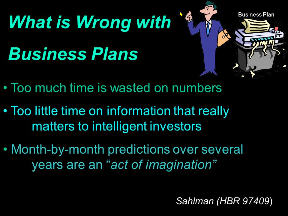 What is Wrong with Business Plans Too much time is wasted on numbers Too little time on information that really matters to intelligent investors Month