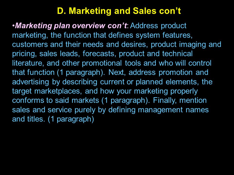Marketing plan overview con't: Address product marketing, the function that defines system features, customers and their needs and desires, product im