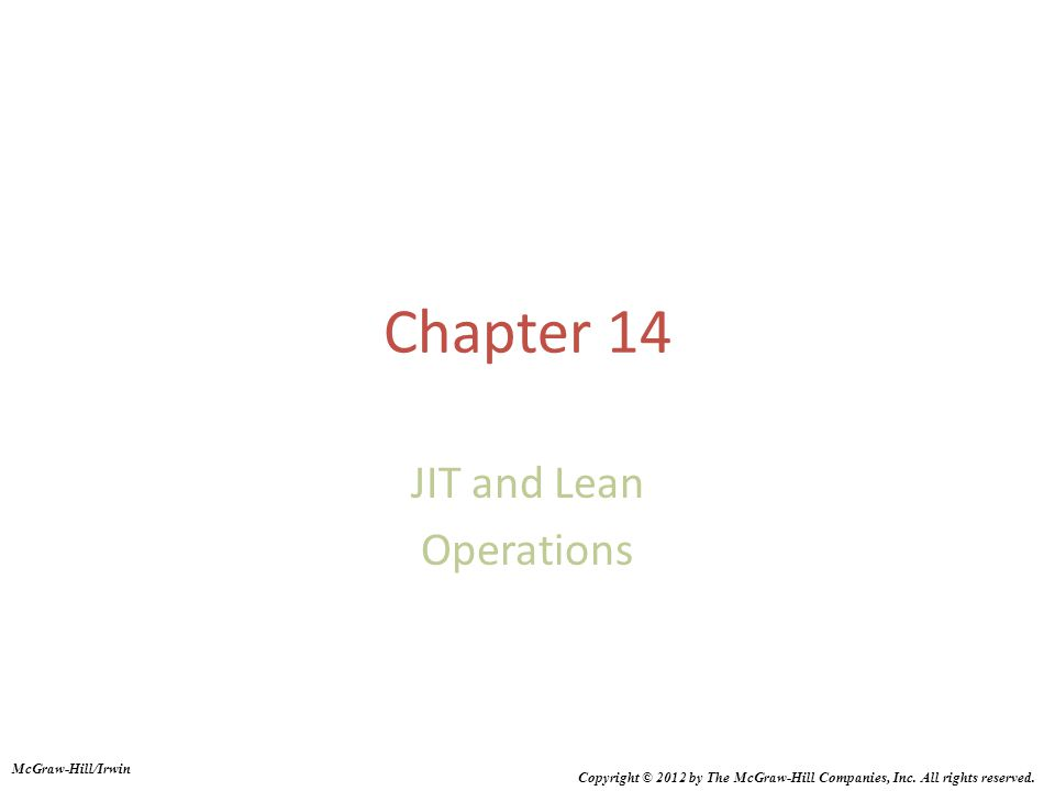 Chapter 14 JIT and Lean Operations McGraw-Hill/Irwin Copyright © 2012 by The McGraw-Hill Companies, Inc. All rights reserved.