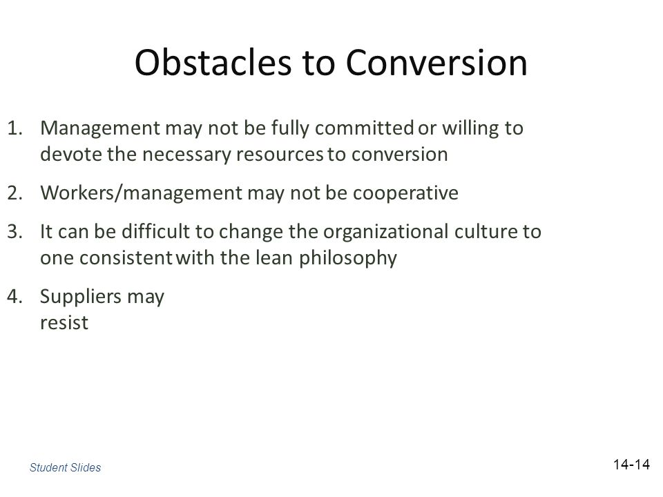 Obstacles to Conversion 1.Management may not be fully committed or willing to devote the necessary resources to conversion 2.Workers/management may no