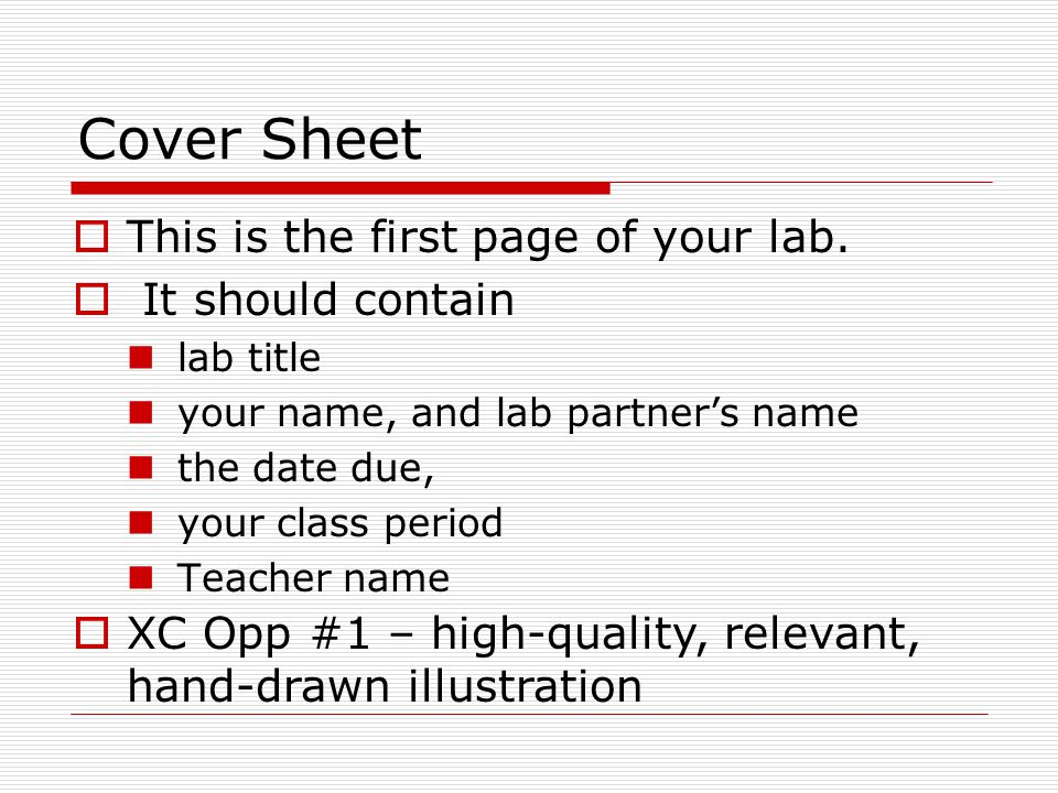 Cover Sheet  This is the first page of your lab.  It should contain lab title your name, and lab partner's name the date due, your class period Teac