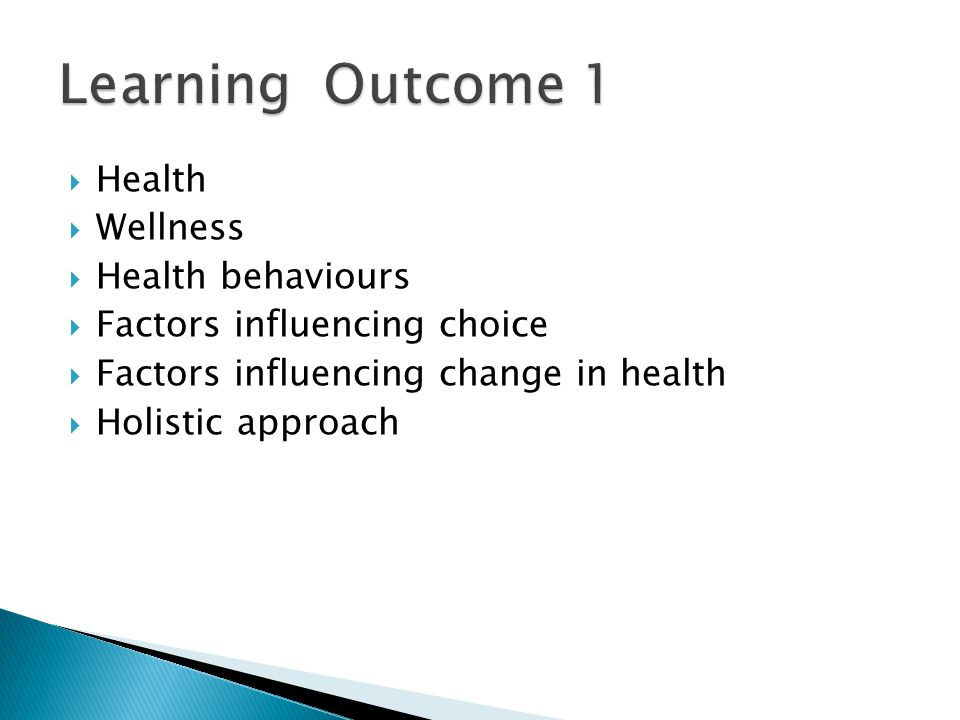  Health  Wellness  Health behaviours  Factors influencing choice  Factors influencing change in health  Holistic approach