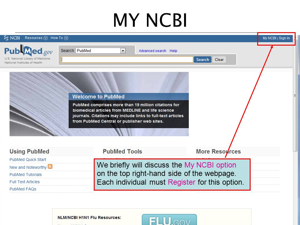 MY NCBI We briefly will discuss the My NCBI option on the top right-hand side of the webpage. Each individual must Register for this option.
