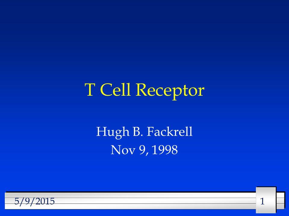 115/9/2015 T Cell Receptor Hugh B. Fackrell Nov 9, 1998