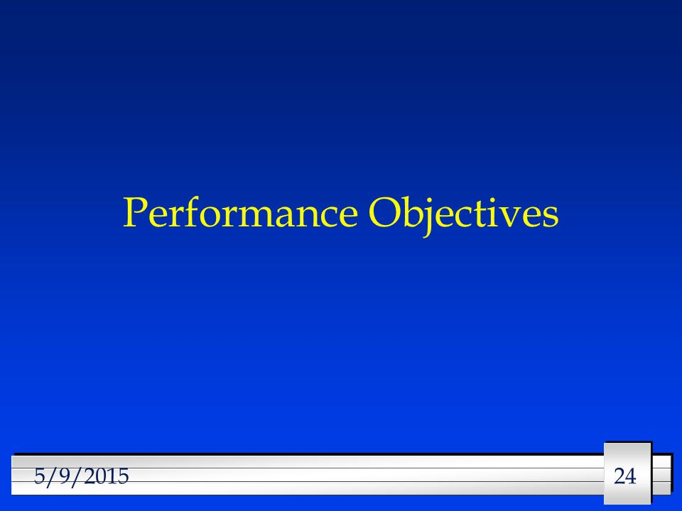 24 5/9/2015 Performance Objectives