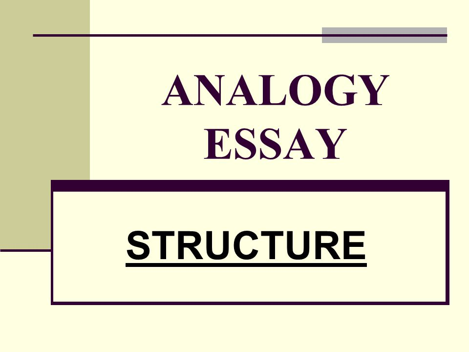 12 ANALOGY ESSAY PARAGRAPH STRUCTURE I.