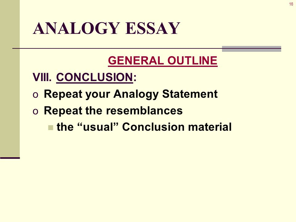 18 ANALOGY ESSAY GENERAL OUTLINE VIII.