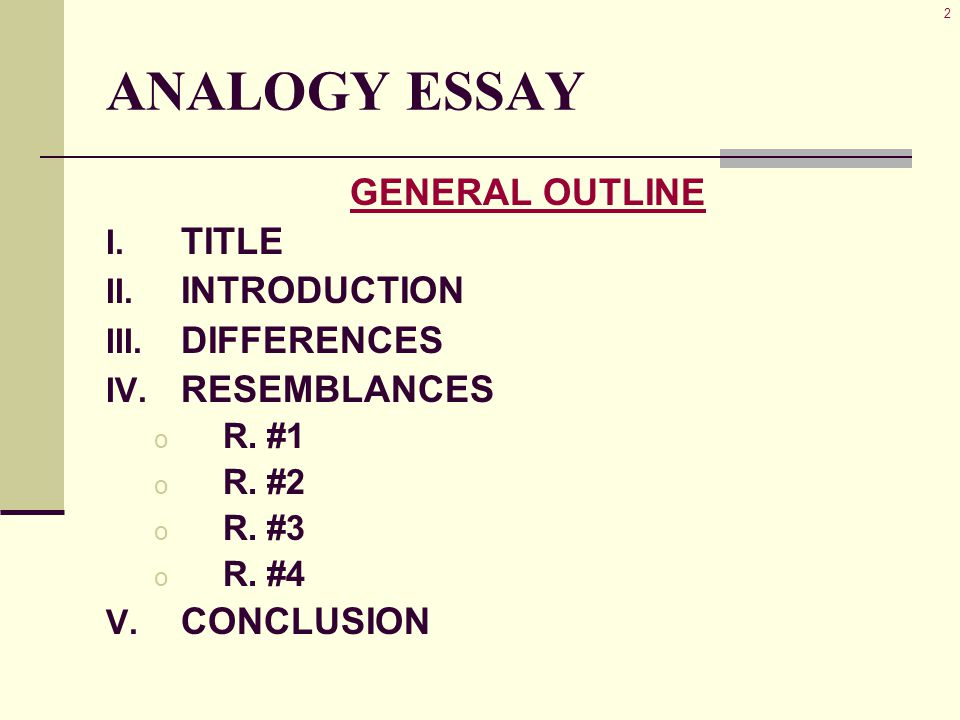 2 ANALOGY ESSAY GENERAL OUTLINE I. TITLE II. INTRODUCTION III.