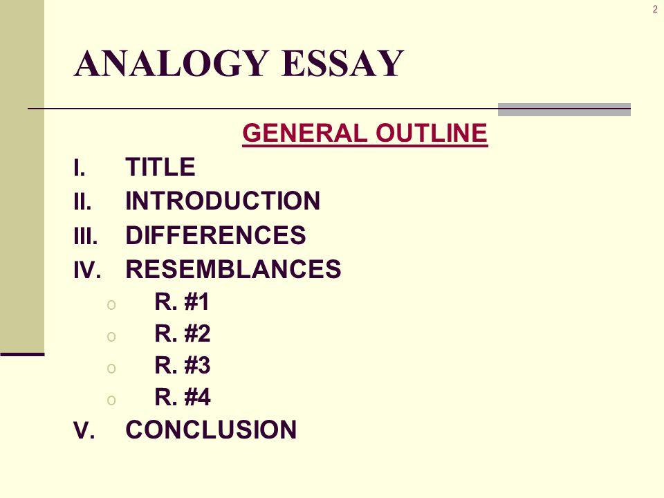 3 ANALOGY ESSAY GENERAL OUTLINE I.