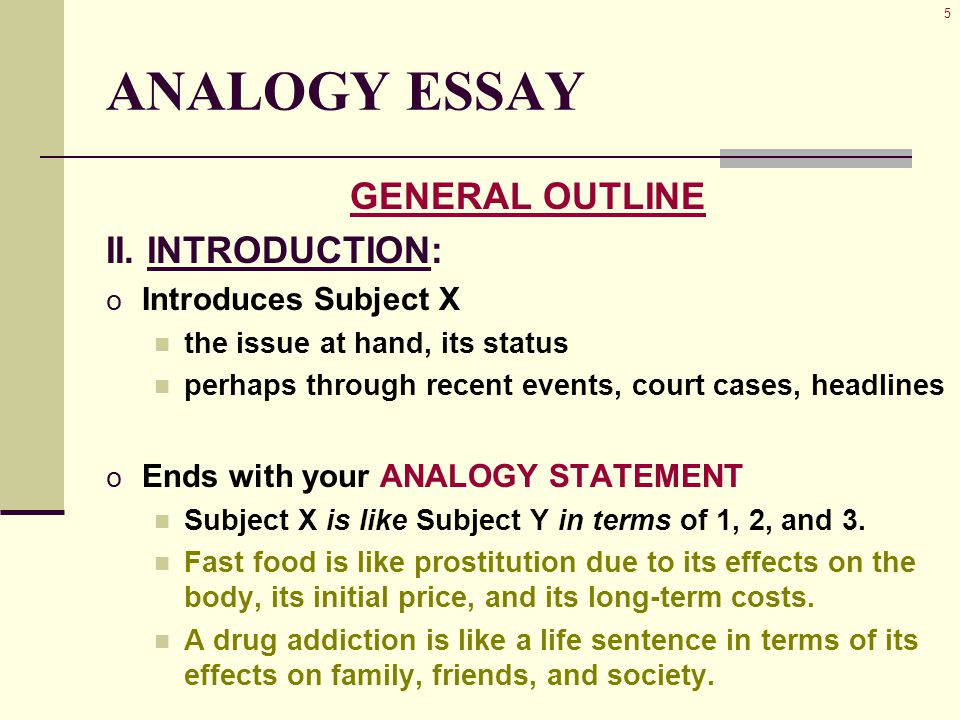 16 ANALOGY ESSAY TRANSITIONS o Use transitions and transitional expressions o Between sentences and between paragraphs to enumerate Differences, Resemblances additionally, likewise to signal a switch in logical direction on the other hand, however to switch between subjects, from Subject Y to Subject X likewise, similarly