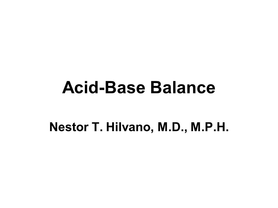 Acid-Base Balance Nestor T. Hilvano, M.D., M.P.H.