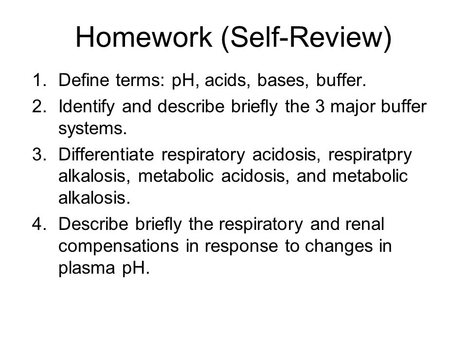 Homework (Self-Review) 1.Define terms: pH, acids, bases, buffer.