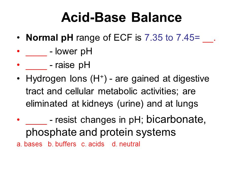 Acid-Base Balance Normal pH range of ECF is 7.35 to 7.45= __.