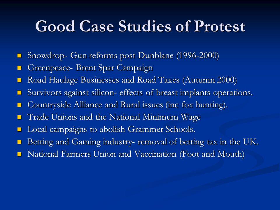 Good Case Studies of Protest Snowdrop- Gun reforms post Dunblane (1996-2000) Snowdrop- Gun reforms post Dunblane (1996-2000) Greenpeace- Brent Spar Ca
