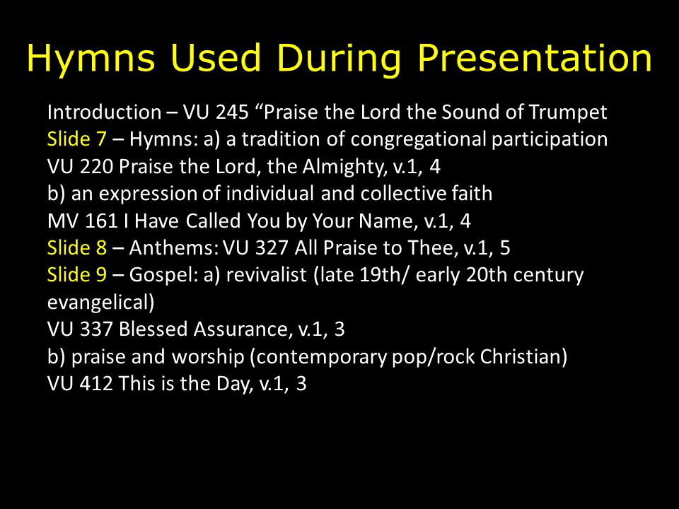 "Hymns Used During Presentation Introduction – VU 245 ""Praise the Lord the Sound of Trumpet Slide 7 – Hymns: a) a tradition of congregational participa"