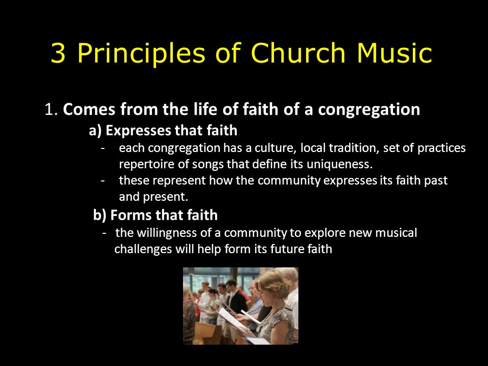1. Comes from the life of faith of a congregation a) Expresses that faith -each congregation has a culture, local tradition, set of practices repertoi