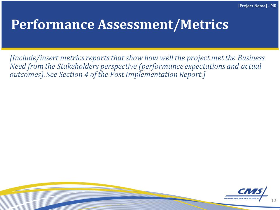 [Project Name] - PIR [Include/insert metrics reports that show how well the project met the Business Need from the Stakeholders perspective (performan