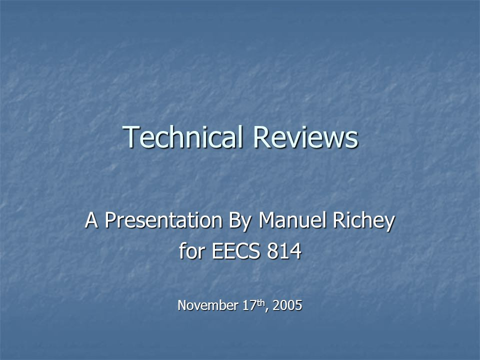 Technical Reviews A Presentation By Manuel Richey for EECS 814 November 17 th, 2005