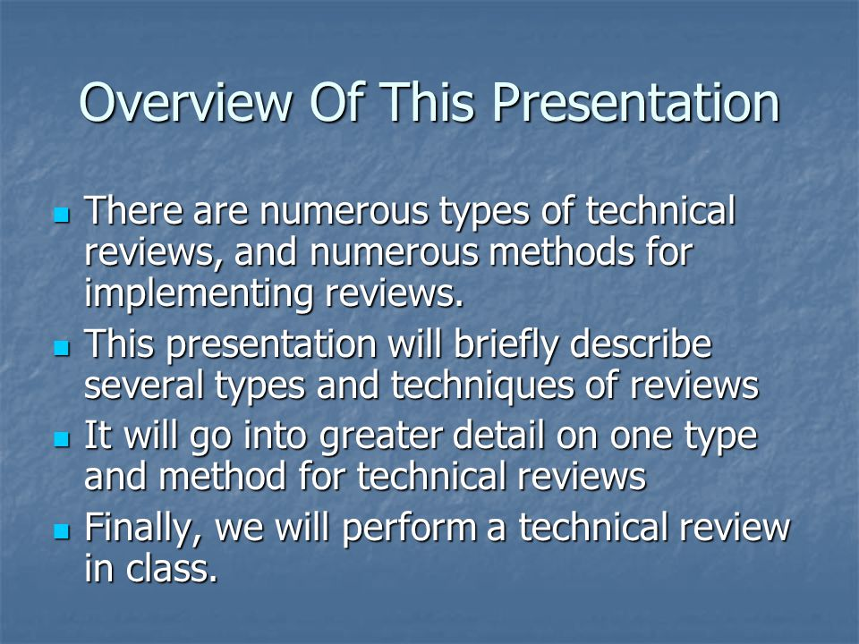 Overview Of This Presentation There are numerous types of technical reviews, and numerous methods for implementing reviews.