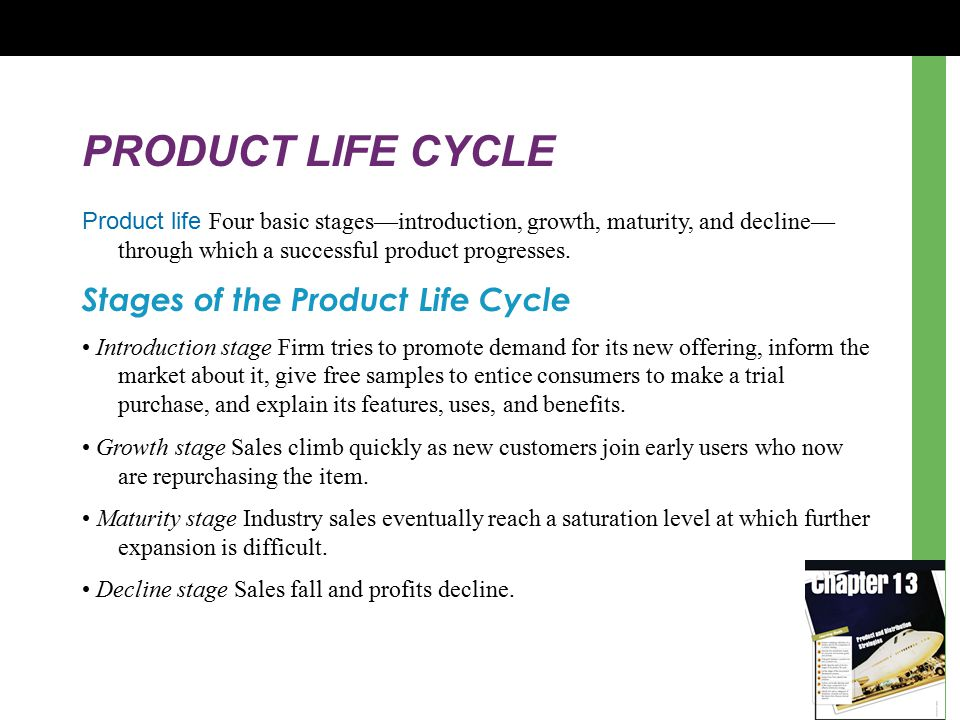 PRODUCT LIFE CYCLE Product life Four basic stages—introduction, growth, maturity, and decline— through which a successful product progresses. Stages o