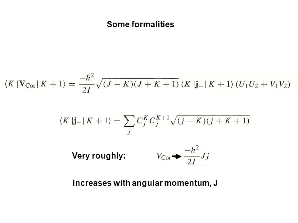 Some formalities Very roughly: Increases with angular momentum, J