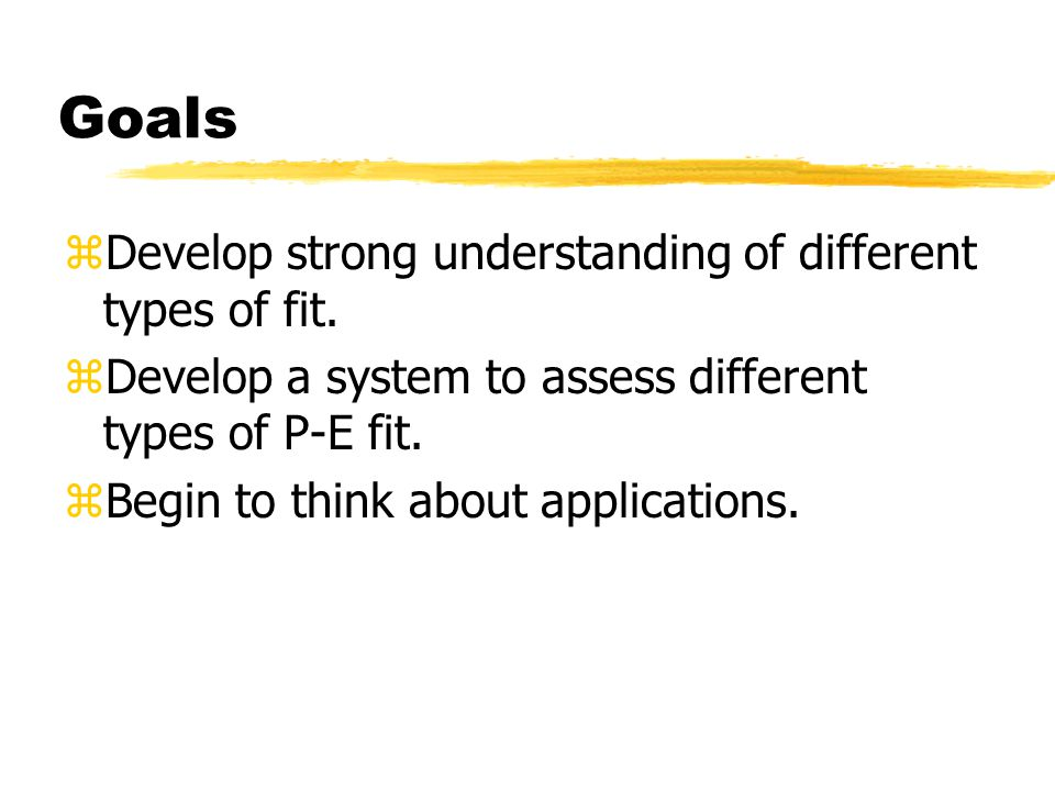 Goals zDevelop strong understanding of different types of fit.