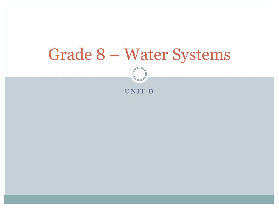 UNIT D Grade 8 – Water Systems